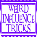 WEIRD INFLUENCE TRICKS