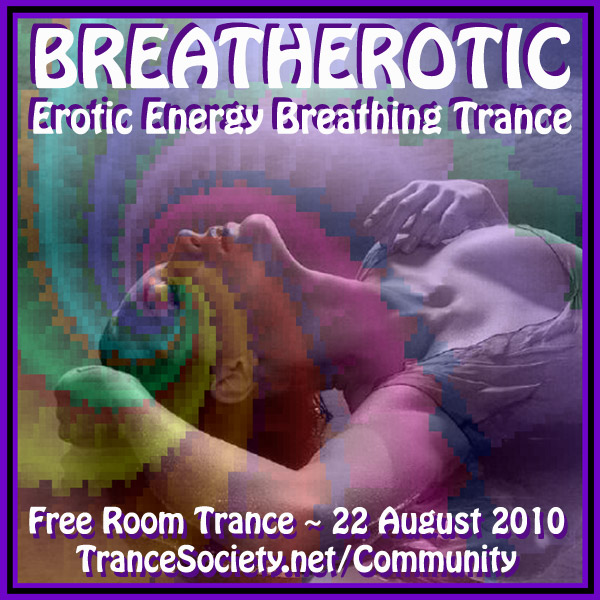 BREATHEROTIC Free Eroticatrance Room Trance at the Community